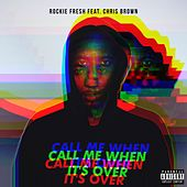 Call Me When It's Over (feat. Chris Brown) von Rockie Fresh