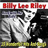 Rock with Me Baby (15 Wonderfull Hits And Songs) by Billy Lee Riley