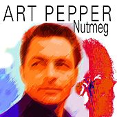 Nutmeg by Art Pepper