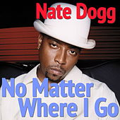 No Matter Where I Go de Nate Dogg
