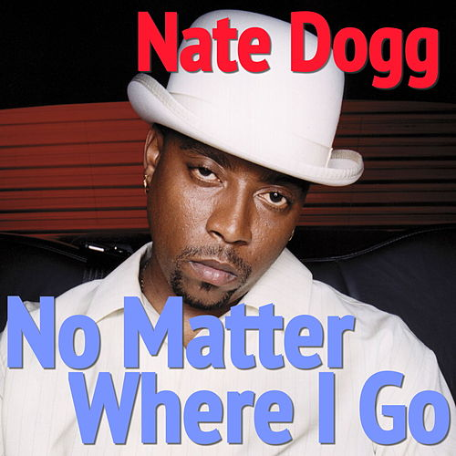 No Matter Where I Go von Nate Dogg