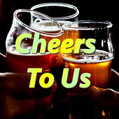 Cheers To Us! by Various Artists