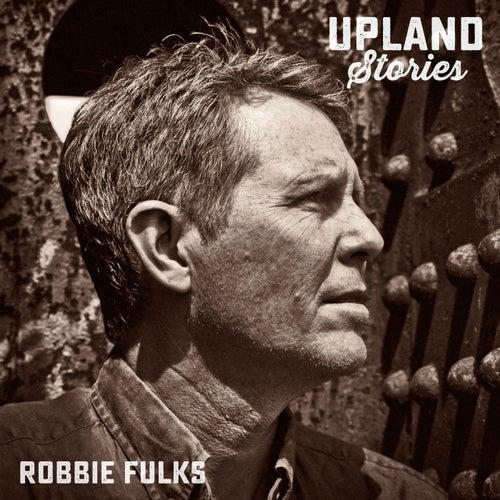 Upland Stories by Robbie Fulks