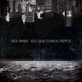 Do Que Somos Feitos by Sea Smile