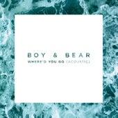 Where'd You Go (Acoustic) by Boy & Bear