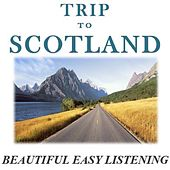 Trip to Scotland: Beautiful Easy Listening by Various Artists