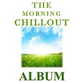 The Morning Chillout Album by Various Artists