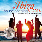 Ibiza House Opening 2016 - House & Chillout Music at Its Best by Various Artists