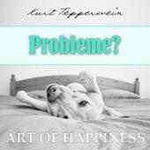 Art of Happiness: Probleme? by Kurt Tepperwein