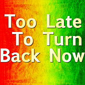 Too Late To Turn Back Now by Various Artists