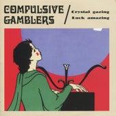 Crystal Gazing Luck Amazing von The Compulsive Gamblers