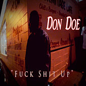 Fuck Shit Up by Don Doe