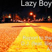 Report to the D.J. (feat. Big A) by Lazyboy