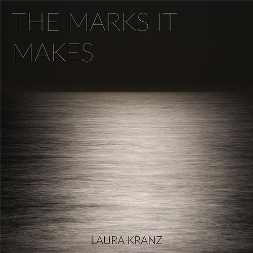 The Marks It Makes by Laura Kranz