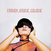 Fashion Groove Cologne - House and Chill de Various Artists