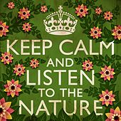 Keep Calm and Listen to the Nature by Natural Sounds