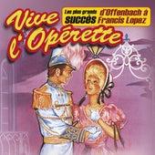Vive l'opérette ! (Les plus grands succès, d'Offenbach à Francis Lopez) de Various Artists