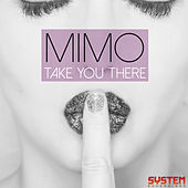 Take You There by Mimo
