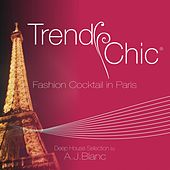 Trendy Chic: Fashion Cocktail in Paris (Deep House Selection by A.J. Blanc) by Various Artists