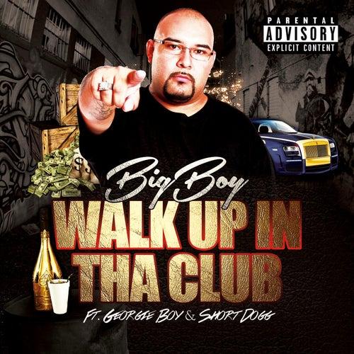 Walk up in tha Club (feat. Georgie Boy & Short Dog) by Big Boy