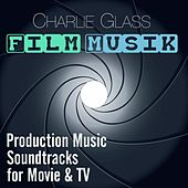 Film Musik - Production Music Soundtracks for Movie & TV de Charlie Glass
