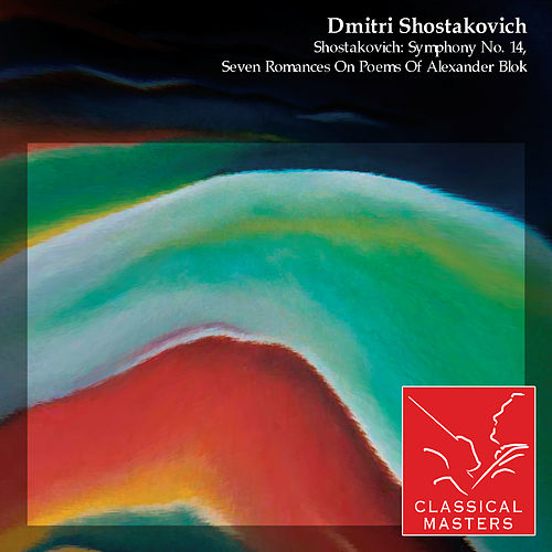 Shostakovich: Symphony No. 14, Seven Romances On Poems Of Alexander Blok by Various Artists