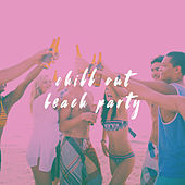 Chill Out Beach Party by Various Artists