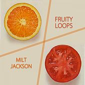 Fruity Loops by Milt Jackson