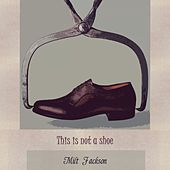 This Is Not A Shoe by Milt Jackson