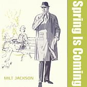 Spring Is Coming by Milt Jackson