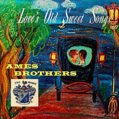 Love's Old Sweet Song de The Ames Brothers