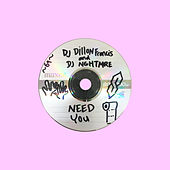 Need You by Dillon Francis