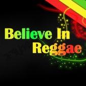 Believe In Reggae by Various Artists
