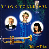 Törley Trio: Triók Törleyvel - Törley Trios by Törley Trios