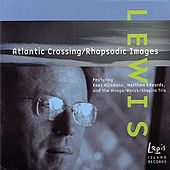 Lewis: Atlantic Crossing / Rhapsodic Images by Various Artists
