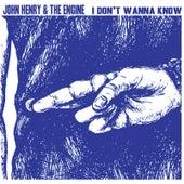 I Don't Wanna Know by John Henry