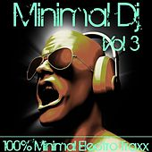 Minimal DJ Vol. 3 (100% Electro Minimal Traxx) by Various Artists