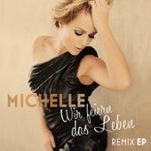 Wir feiern das Leben (Remix EP) von Michelle