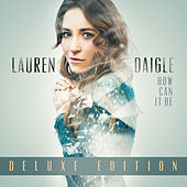 How Can It Be (Deluxe Edition) by Lauren Daigle