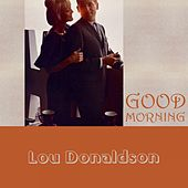 Good Morning by Lou Donaldson