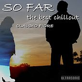 So Far: The Best Chillout by Claudio Fiore