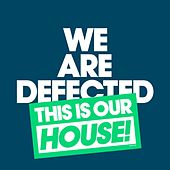 We Are Defected. This Is Our House! by Various Artists
