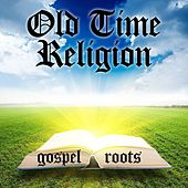 Old Time Religion Gospel Roots by Various Artists