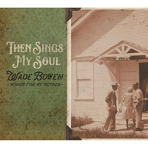 Then Sings My Soul... Songs for My Mother by Wade Bowen