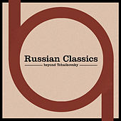Russian Classics Beyond Tchaikovsky by Various Artists
