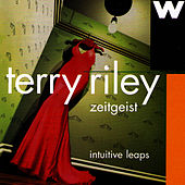 Intuitive Leaps: Zeitgeist Plays Terry Riley by Terry Riley