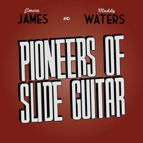 Pioneers of Slide Guitar - Elmore James & Muddy Waters by Various Artists