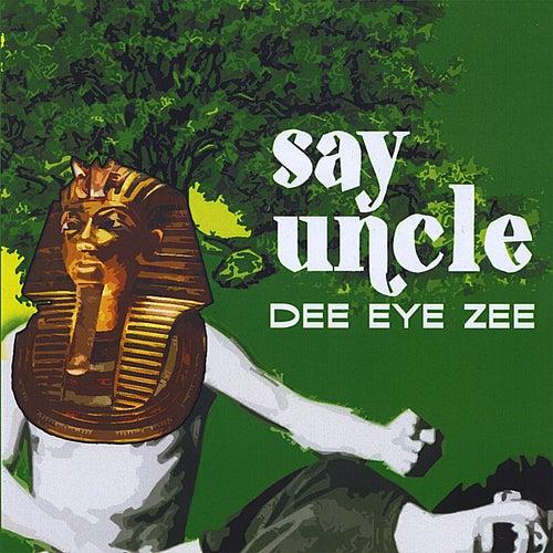 Say Uncle by Dee Eye Zee