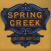Lonesome Way to Go by Spring Creek