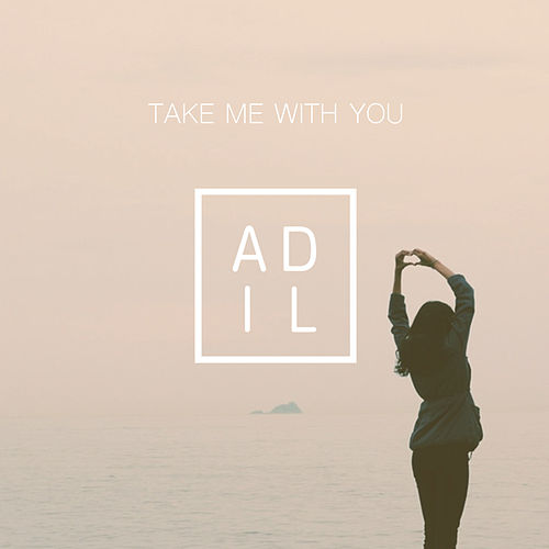 Take Me With You by Adil
